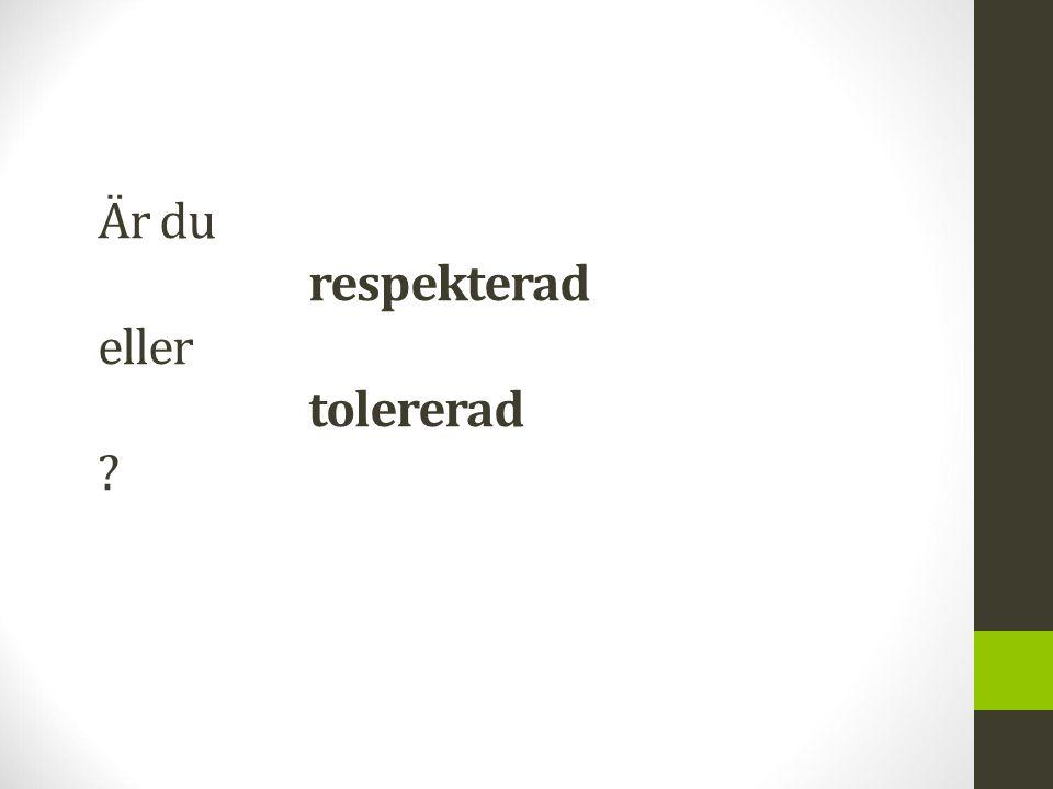 Är du respekterad eller tolererad