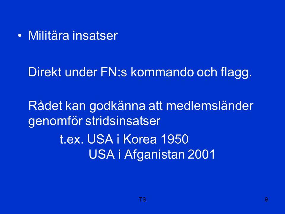 TS9 Militära insatser Direkt under FN:s kommando och flagg.
