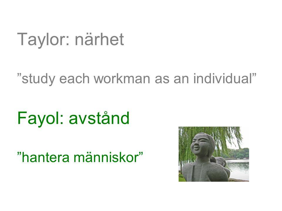 "Taylor: närhet ""study each workman as an individual"" Fayol: avstånd ""hantera människor"""