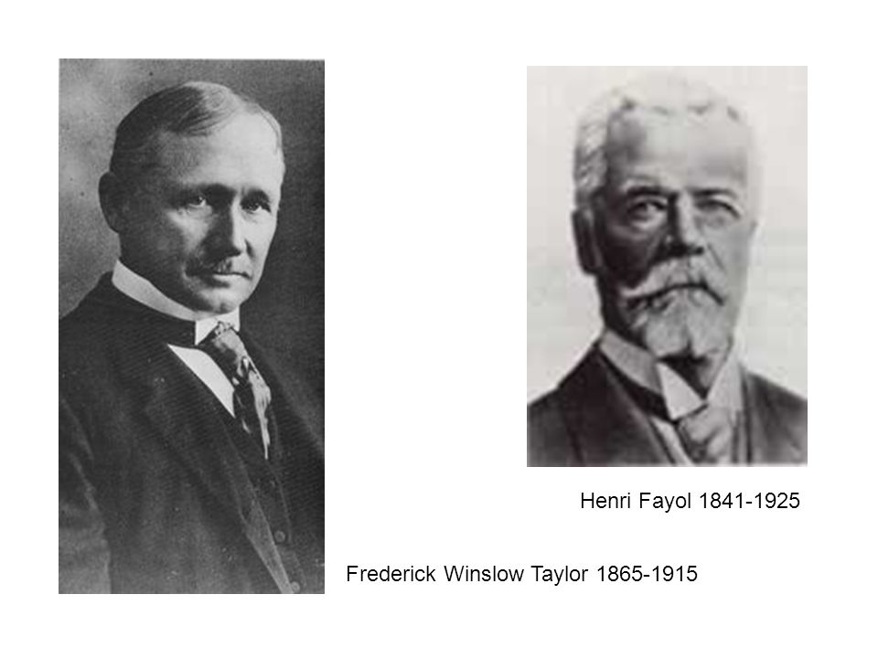 Frederick Winslow Taylor 1865-1915 Henri Fayol 1841-1925