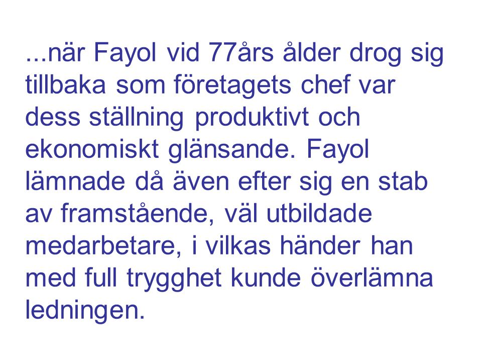 ...när Fayol vid 77års ålder drog sig tillbaka som företagets chef var dess ställning produktivt och ekonomiskt glänsande. Fayol lämnade då även efter