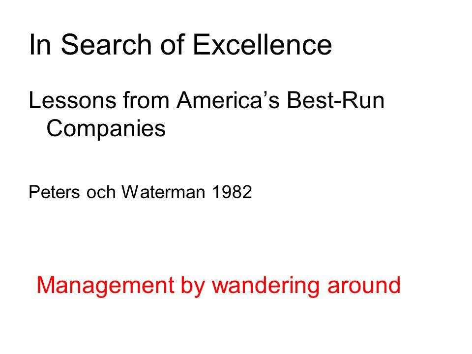 In Search of Excellence Lessons from America's Best-Run Companies Peters och Waterman 1982 Management by wandering around