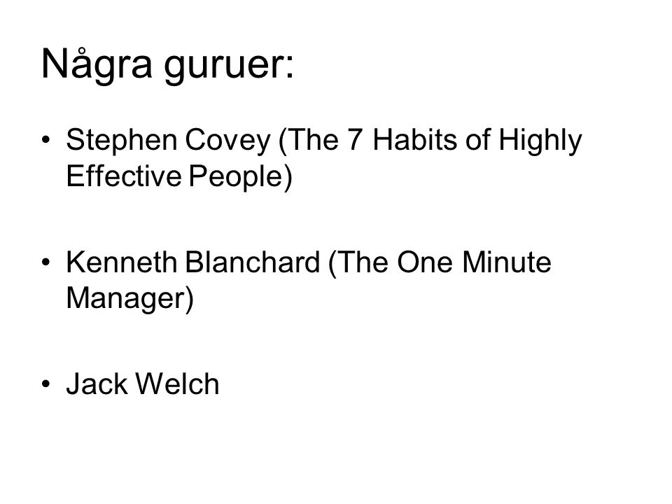 Några guruer: Stephen Covey (The 7 Habits of Highly Effective People) Kenneth Blanchard (The One Minute Manager) Jack Welch