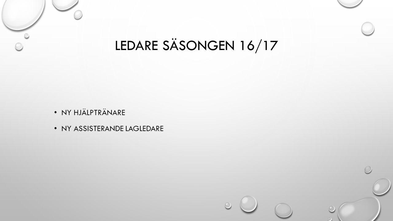 LEDARE SÄSONGEN 16/17 NY HJÄLPTRÄNARE NY ASSISTERANDE LAGLEDARE