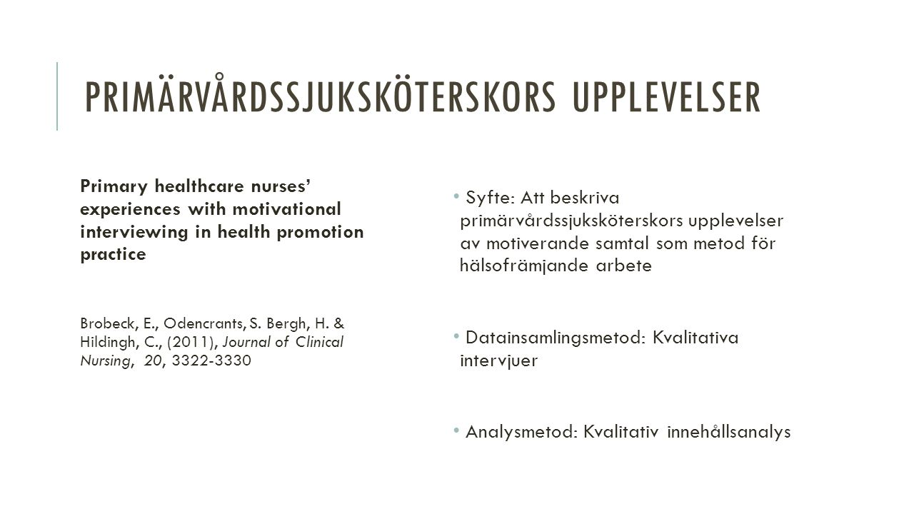 PRIMÄRVÅRDSSJUKSKÖTERSKORS UPPLEVELSER Primary healthcare nurses' experiences with motivational interviewing in health promotion practice Brobeck, E., Odencrants, S.