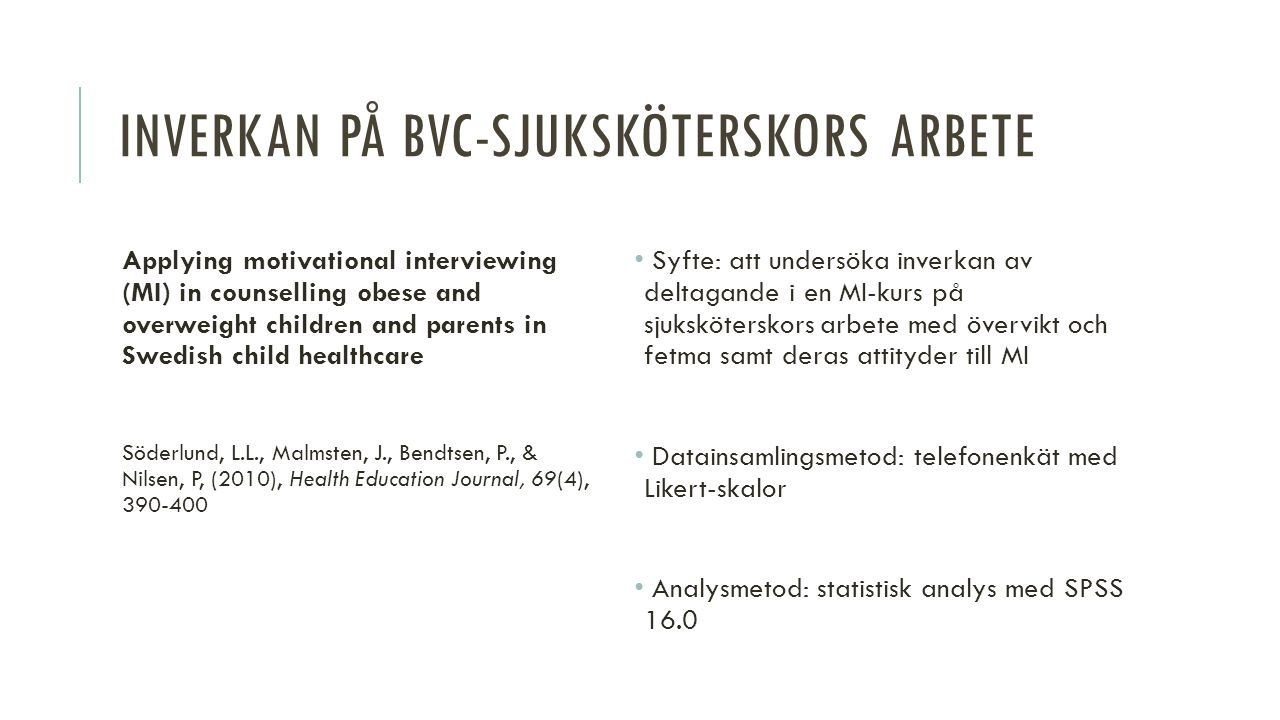 PATIENTERS UPPLEVELSER Patients experiences of lifestyle discussions based on motivational interviewing: a qualitative study Brobeck, E., Odencrants, S.