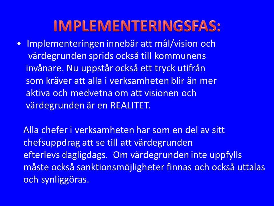 Implementeringen innebär att mål/vision och värdegrunden sprids också till kommunens invånare.