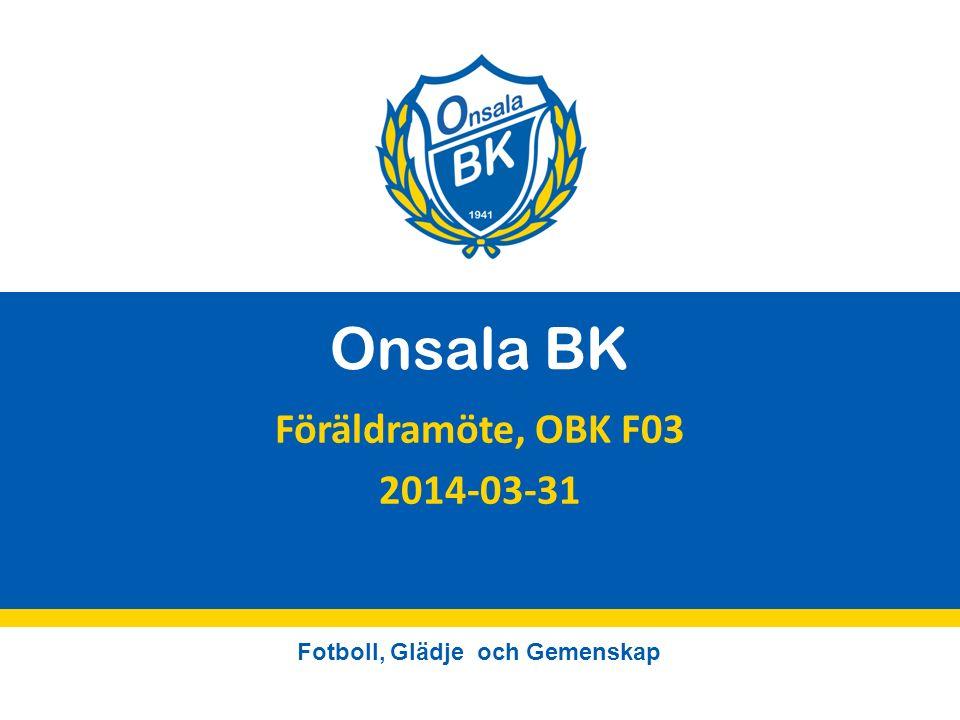 Fotboll, Glädje och Gemenskap Onsala BK Föräldramöte, OBK F03 2014-03-31