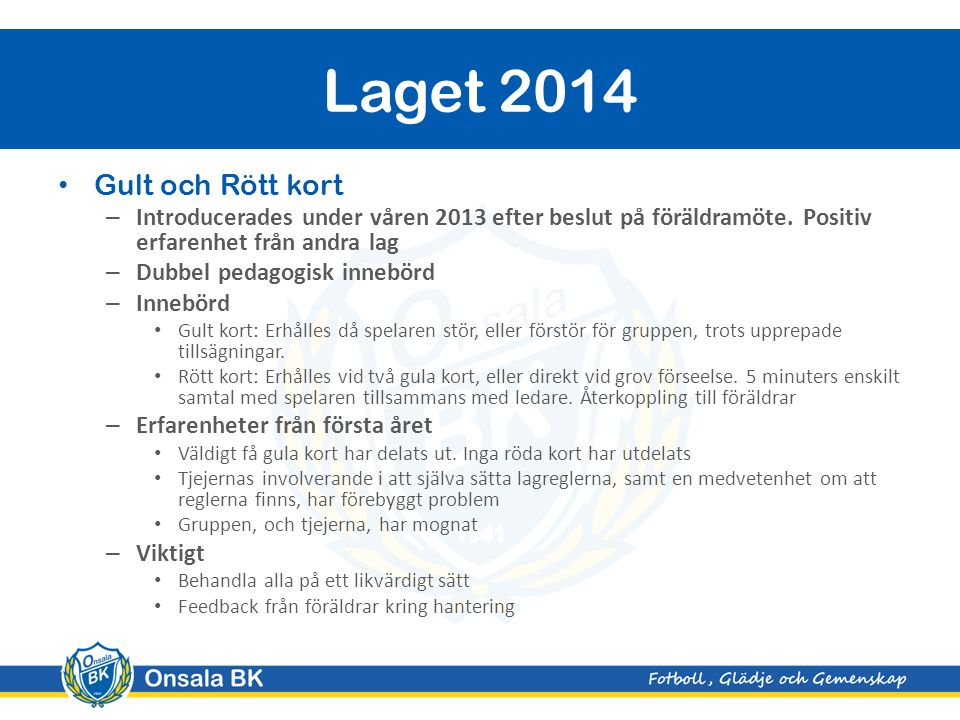 Gult och Rött kort – Introducerades under våren 2013 efter beslut på föräldramöte.
