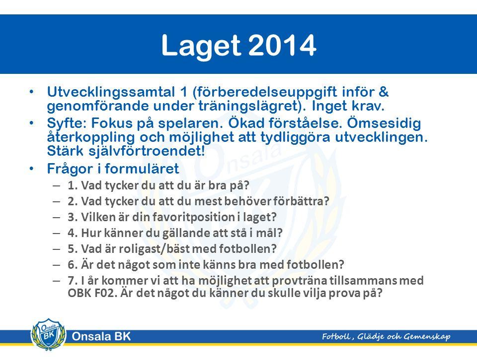 Ledare & roller 2014 Laget 2014 Träningar KGFS Poolspel Cuper Kommunikation Läger Ekonomi Övrigt Agenda
