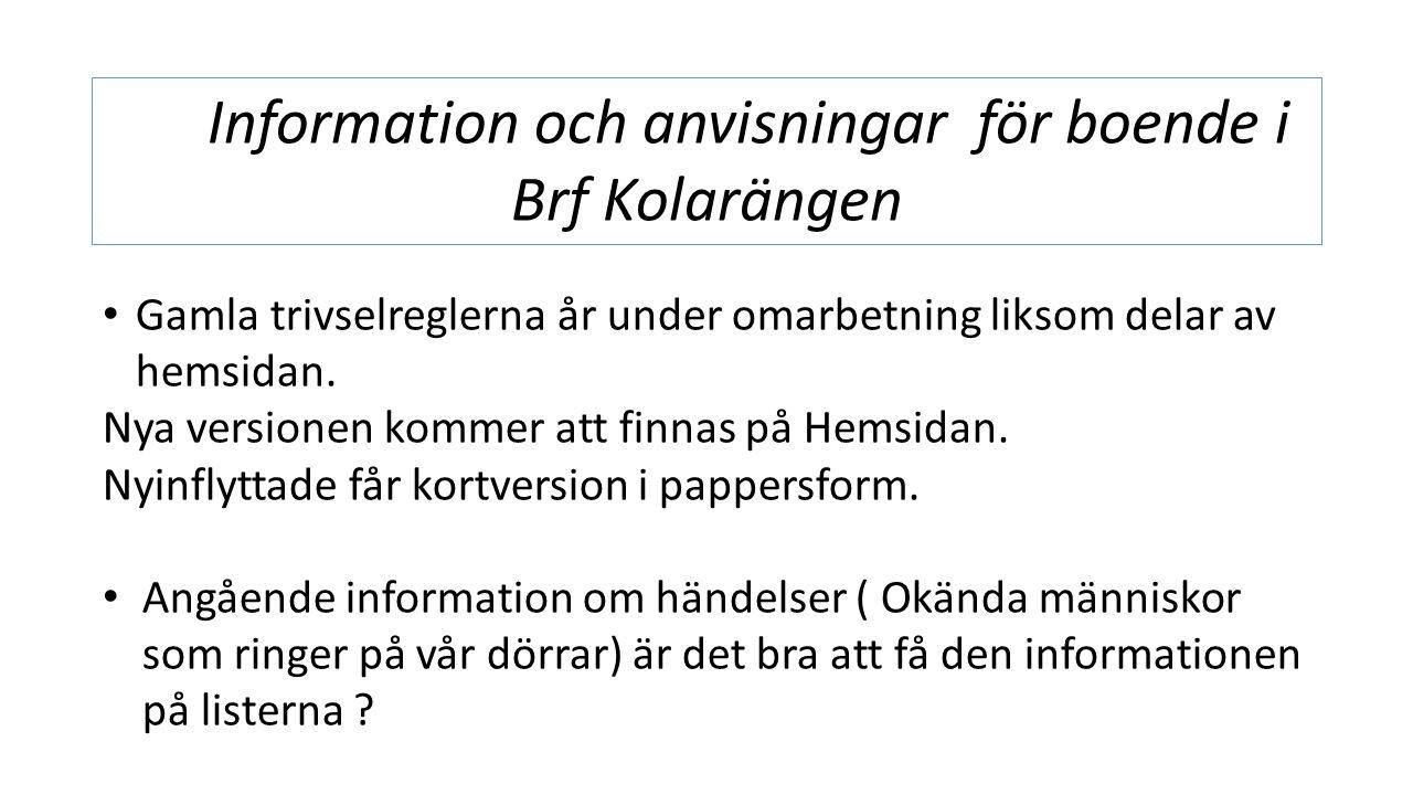 Information och anvisningar för boende i Brf Kolarängen Gamla trivselreglerna år under omarbetning liksom delar av hemsidan.
