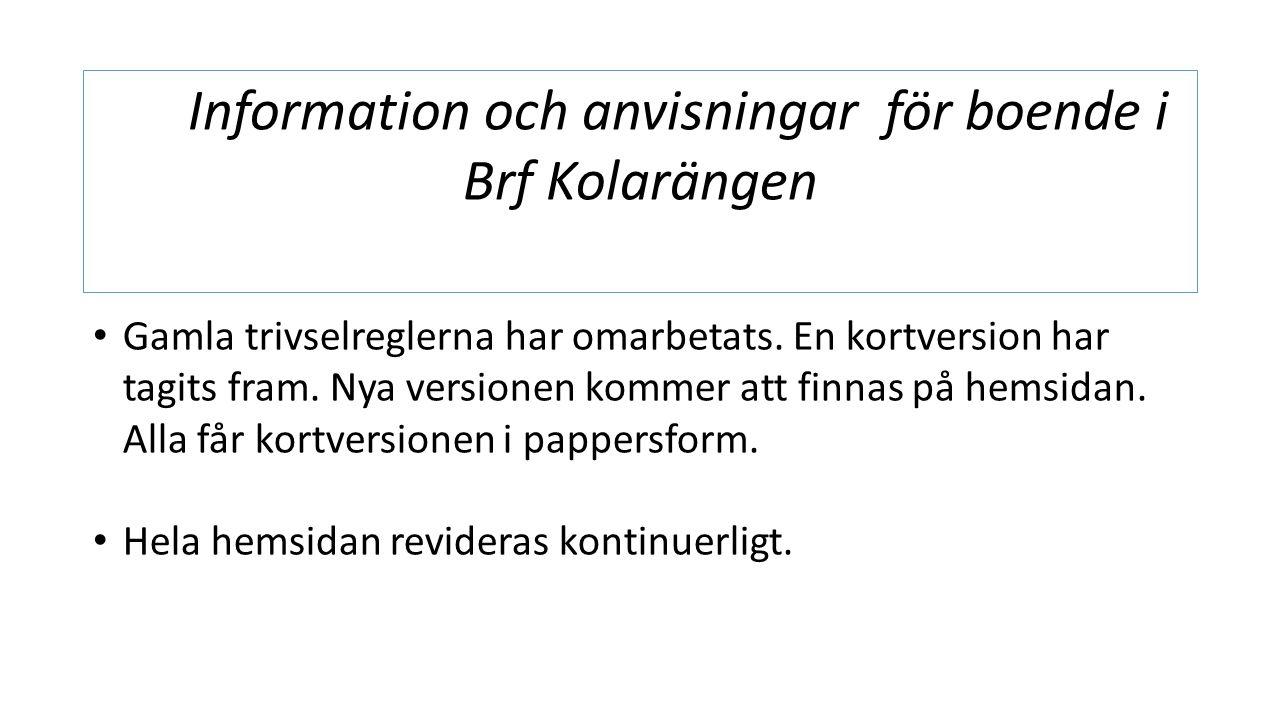 Information och anvisningar för boende i Brf Kolarängen Gamla trivselreglerna har omarbetats.