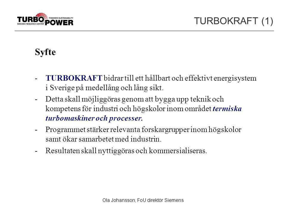 Ola Johansson, FoU direktör Siemens TURBOKRAFT (1) Syfte -TURBOKRAFT bidrar till ett hållbart och effektivt energisystem i Sverige på medellång och lång sikt.