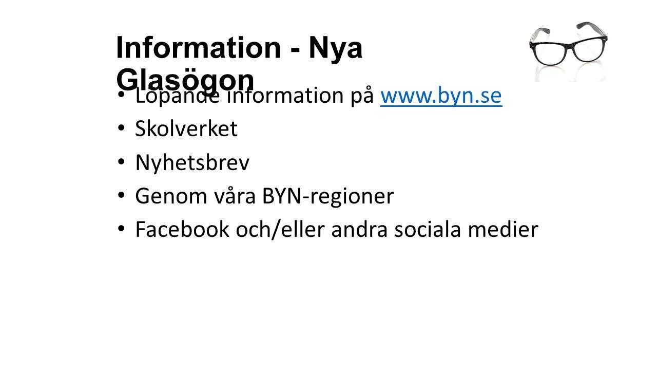 Information - Nya Glasögon Löpande information på www.byn.sewww.byn.se Skolverket Nyhetsbrev Genom våra BYN-regioner Facebook och/eller andra sociala medier
