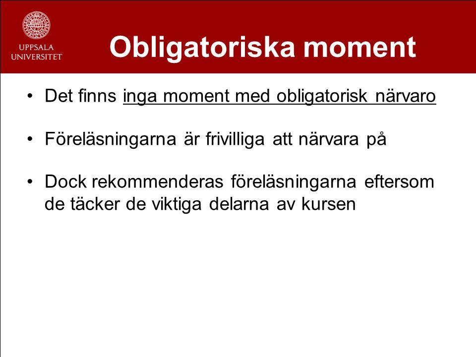 Obligatoriska moment Det finns inga moment med obligatorisk närvaro Föreläsningarna är frivilliga att närvara på Dock rekommenderas föreläsningarna ef