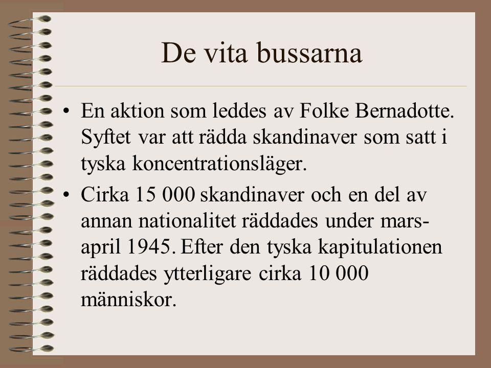 De vita bussarna En aktion som leddes av Folke Bernadotte. Syftet var att rädda skandinaver som satt i tyska koncentrationsläger. Cirka 15 000 skandin