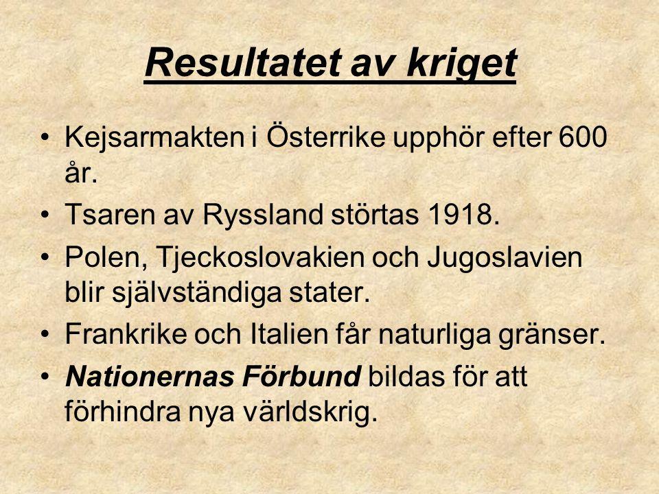 Resultatet av kriget Kejsarmakten i Österrike upphör efter 600 år. Tsaren av Ryssland störtas 1918. Polen, Tjeckoslovakien och Jugoslavien blir självs
