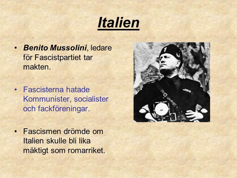 Italien Benito Mussolini, ledare för Fascistpartiet tar makten. Fascisterna hatade Kommunister, socialister och fackföreningar. Fascismen drömde om It