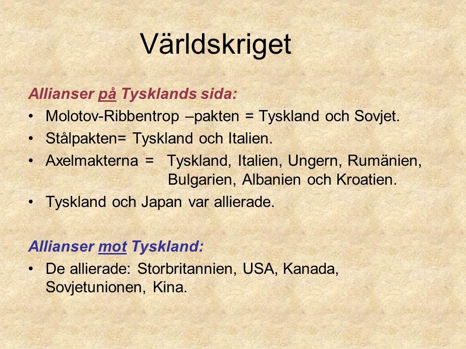 Världskriget Allianser på Tysklands sida: Molotov-Ribbentrop –pakten = Tyskland och Sovjet. Stålpakten= Tyskland och Italien. Axelmakterna = Tyskland,