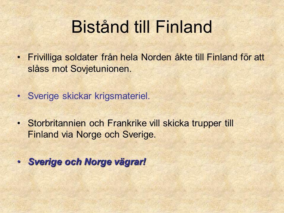 Bistånd till Finland Frivilliga soldater från hela Norden åkte till Finland för att slåss mot Sovjetunionen. Sverige skickar krigsmateriel. Storbritan