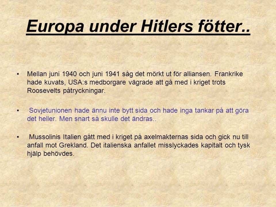 Europa under Hitlers fötter.. Mellan juni 1940 och juni 1941 såg det mörkt ut för alliansen. Frankrike hade kuvats, USA:s medborgare vägrade att gå me
