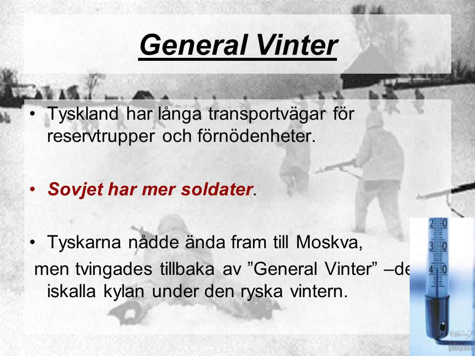 General Vinter Tyskland har långa transportvägar för reservtrupper och förnödenheter. Sovjet har mer soldater. Tyskarna nådde ända fram till Moskva, m