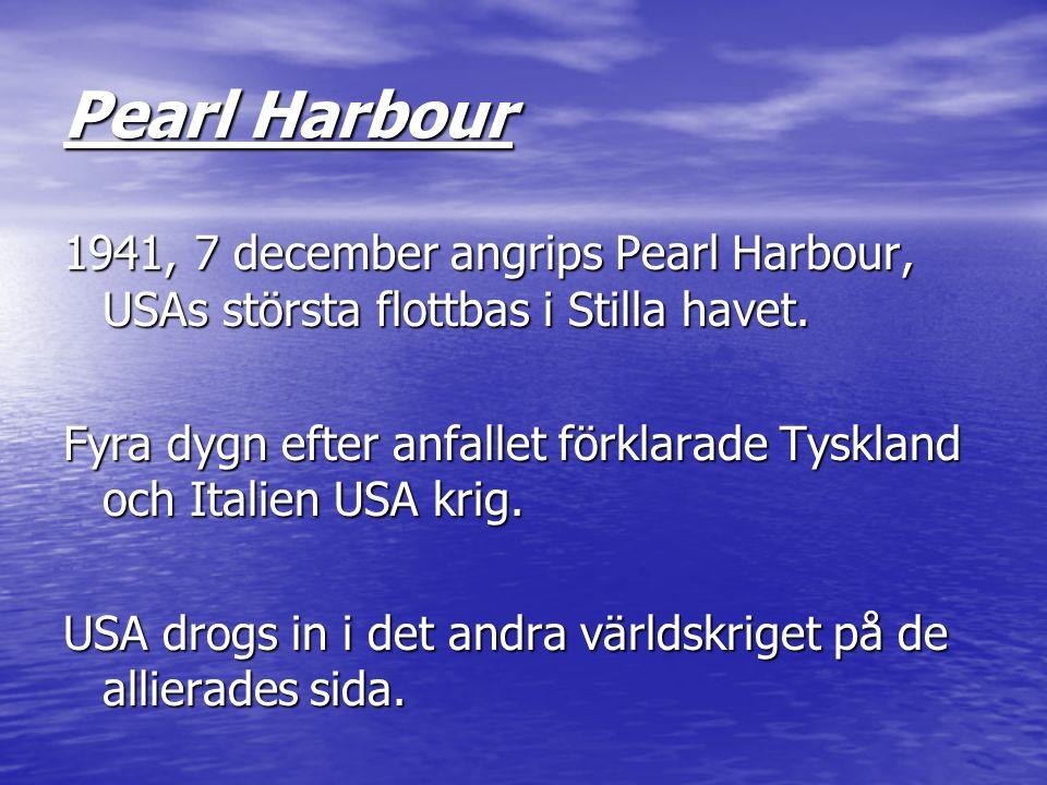 Pearl Harbour 1941, 7 december angrips Pearl Harbour, USAs största flottbas i Stilla havet. Fyra dygn efter anfallet förklarade Tyskland och Italien U