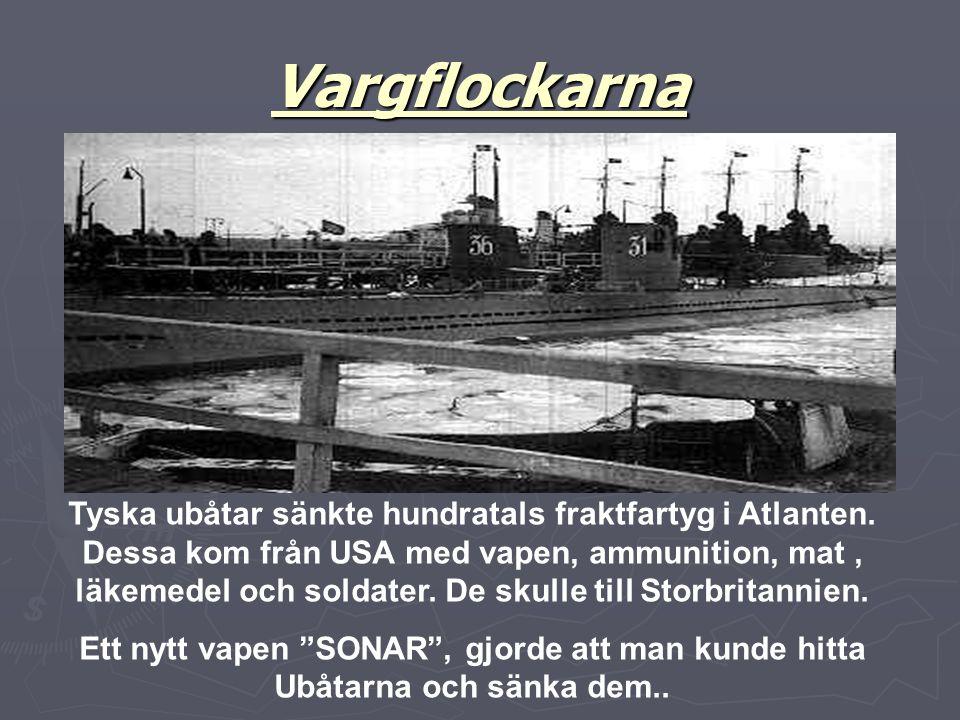 Vargflockarna Tyska ubåtar sänkte hundratals fraktfartyg i Atlanten. Dessa kom från USA med vapen, ammunition, mat, läkemedel och soldater. De skulle