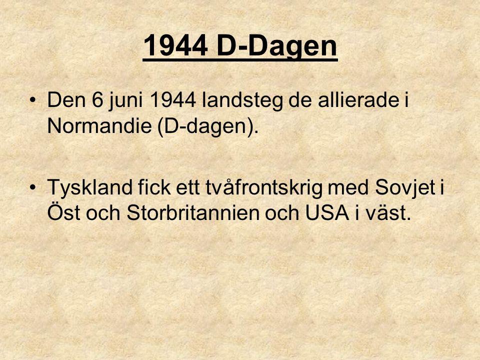 1944 D-Dagen Den 6 juni 1944 landsteg de allierade i Normandie (D-dagen). Tyskland fick ett tvåfrontskrig med Sovjet i Öst och Storbritannien och USA