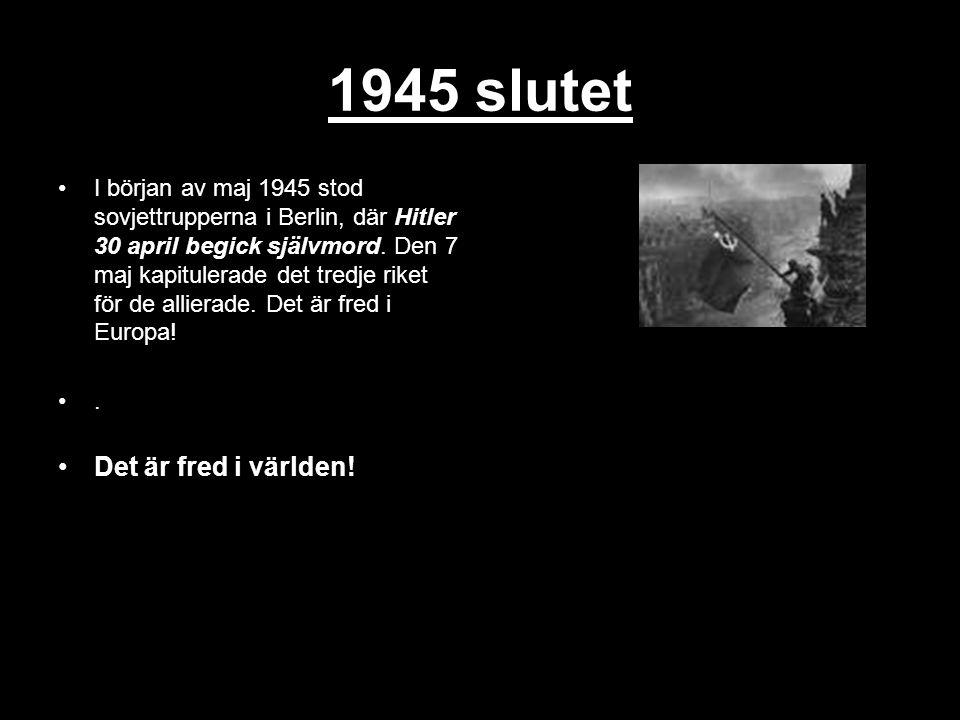 1945 slutet I början av maj 1945 stod sovjettrupperna i Berlin, där Hitler 30 april begick självmord. Den 7 maj kapitulerade det tredje riket för de a