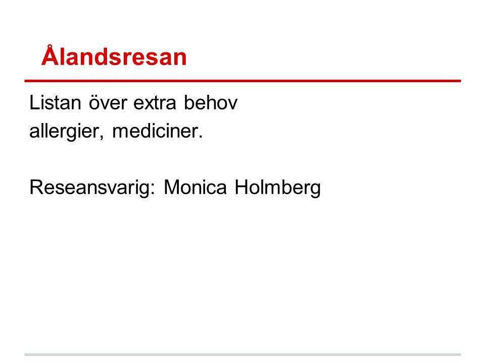 Ålandsresan Listan över extra behov allergier, mediciner. Reseansvarig: Monica Holmberg