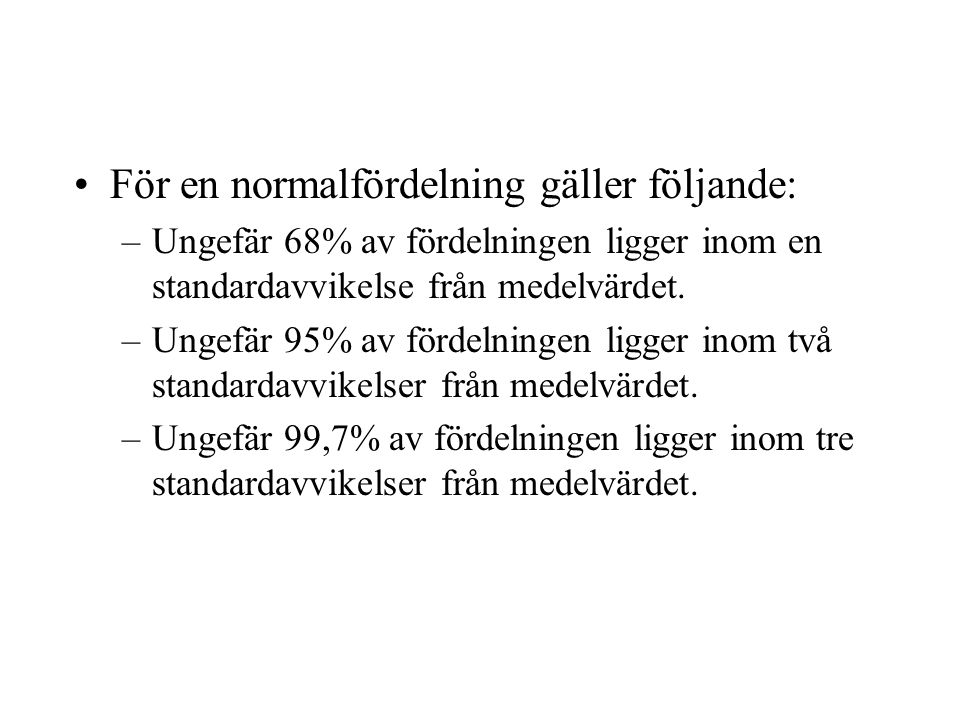 För en normalfördelning gäller följande: –Ungefär 68% av fördelningen ligger inom en standardavvikelse från medelvärdet.