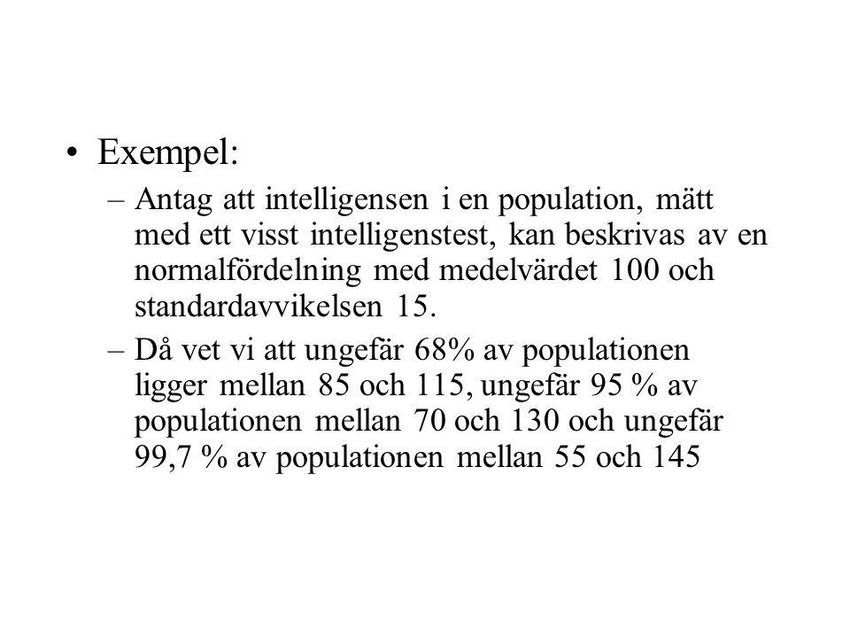Exempel: –Antag att intelligensen i en population, mätt med ett visst intelligenstest, kan beskrivas av en normalfördelning med medelvärdet 100 och standardavvikelsen 15.
