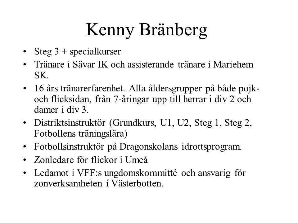 Kenny Bränberg Steg 3 + specialkurser Tränare i Sävar IK och assisterande tränare i Mariehem SK.