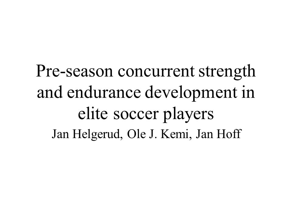 Pre-season concurrent strength and endurance development in elite soccer players Jan Helgerud, Ole J.