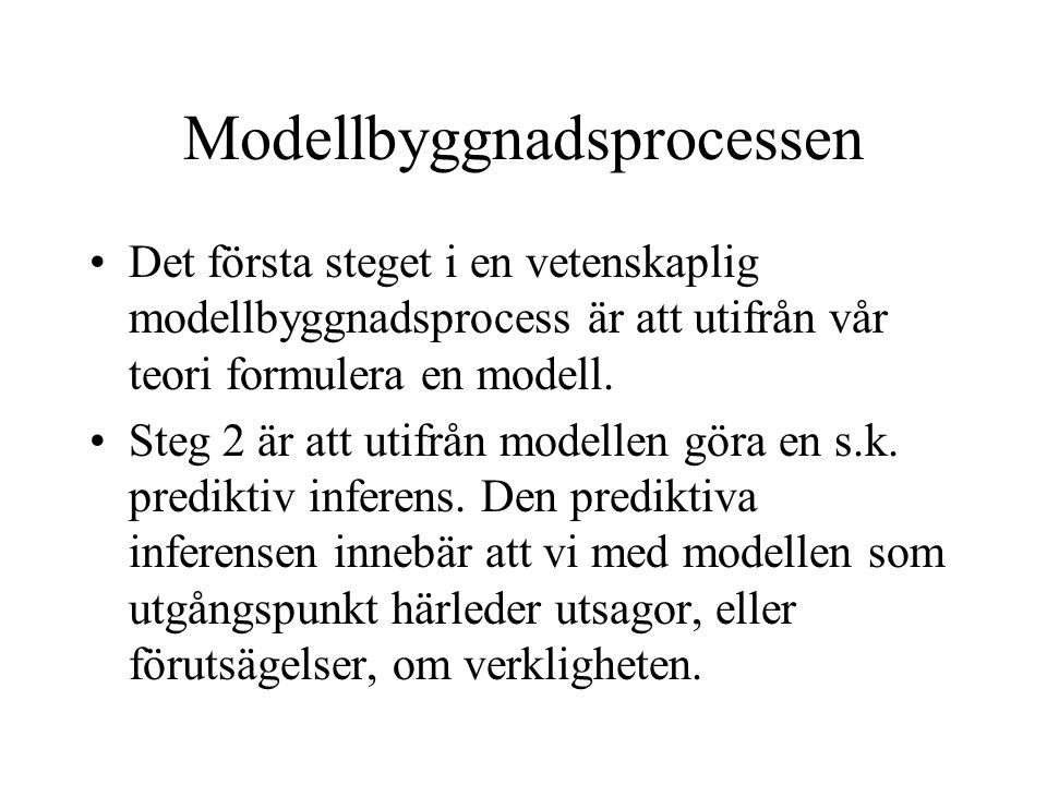 Modellbyggnadsprocessen Det första steget i en vetenskaplig modellbyggnadsprocess är att utifrån vår teori formulera en modell.