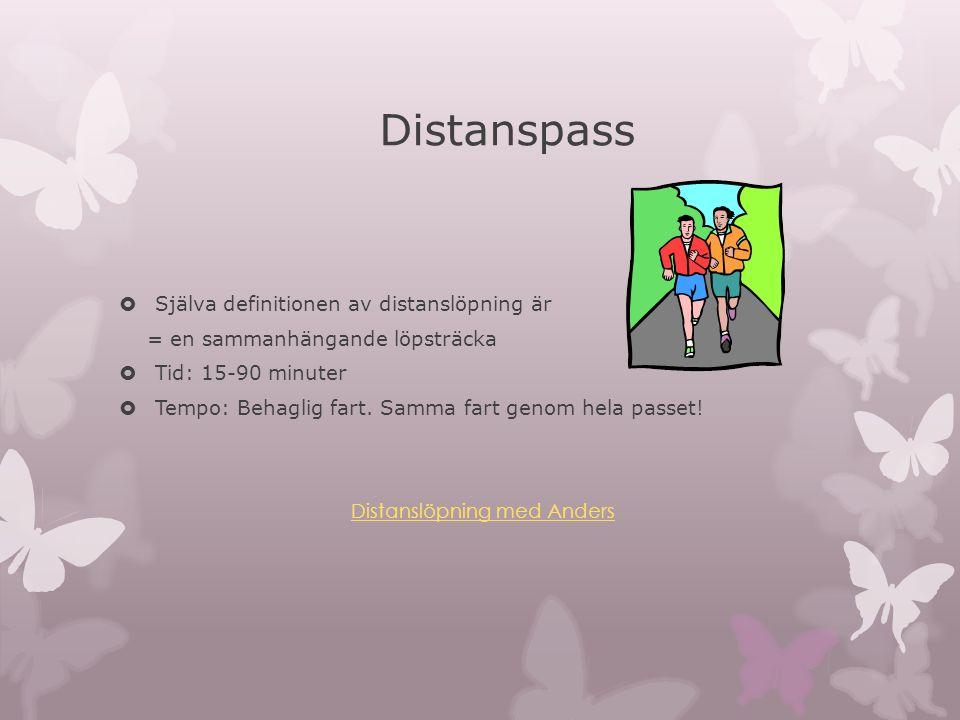 Distanspass  Själva definitionen av distanslöpning är = en sammanhängande löpsträcka  Tid: 15-90 minuter  Tempo: Behaglig fart.