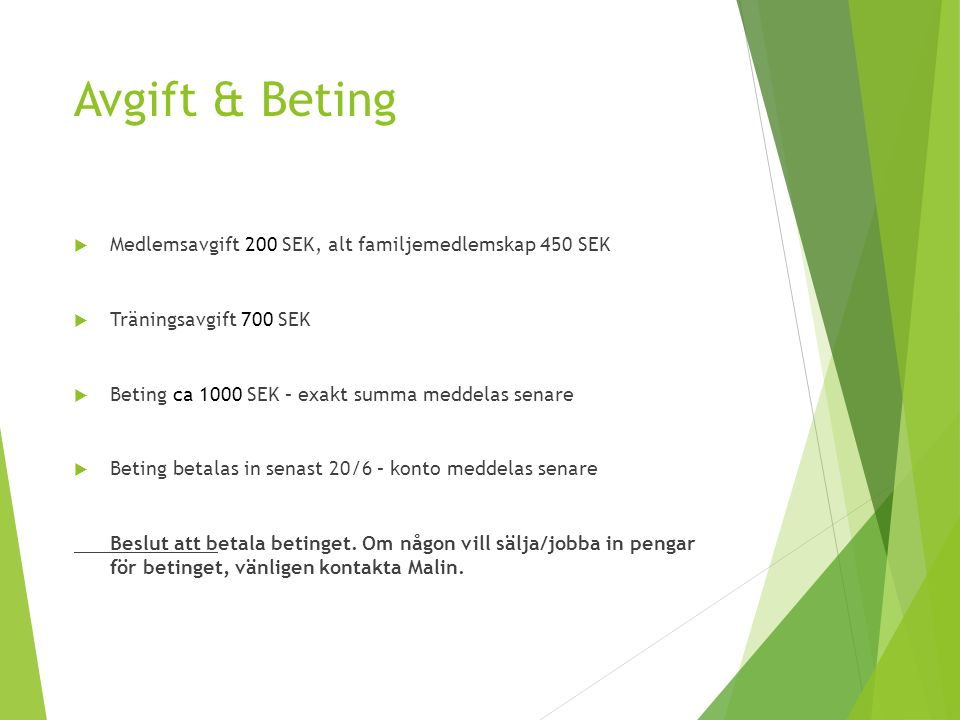 Avgift & Beting  Medlemsavgift 200 SEK, alt familjemedlemskap 450 SEK  Träningsavgift 700 SEK  Beting ca 1000 SEK – exakt summa meddelas senare  Beting betalas in senast 20/6 – konto meddelas senare Beslut att betala betinget.