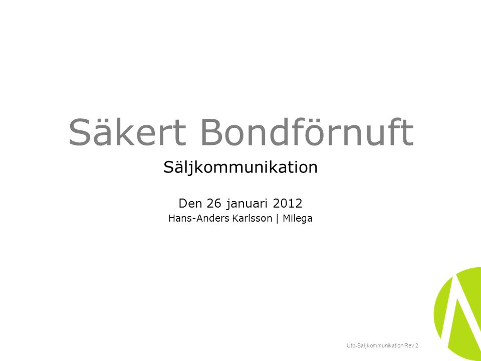 Utb-Säljkommunikation Rev 2 Säkert Bondförnuft Säljkommunikation Den 26 januari 2012 Hans-Anders Karlsson | Milega