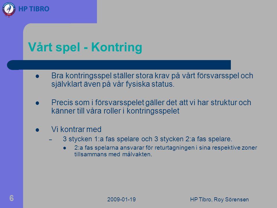 2009-01-19HP Tibro, Roy Sörensen 6 Vårt spel - Kontring Bra kontringsspel ställer stora krav på vårt försvarsspel och självklart även på vår fysiska status.