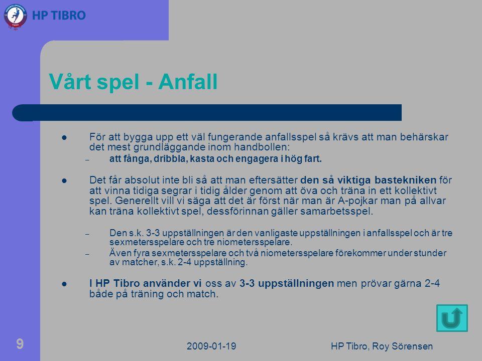 2009-01-19HP Tibro, Roy Sörensen 9 Vårt spel - Anfall För att bygga upp ett väl fungerande anfallsspel så krävs att man behärskar det mest grundläggande inom handbollen: – att fånga, dribbla, kasta och engagera i hög fart.
