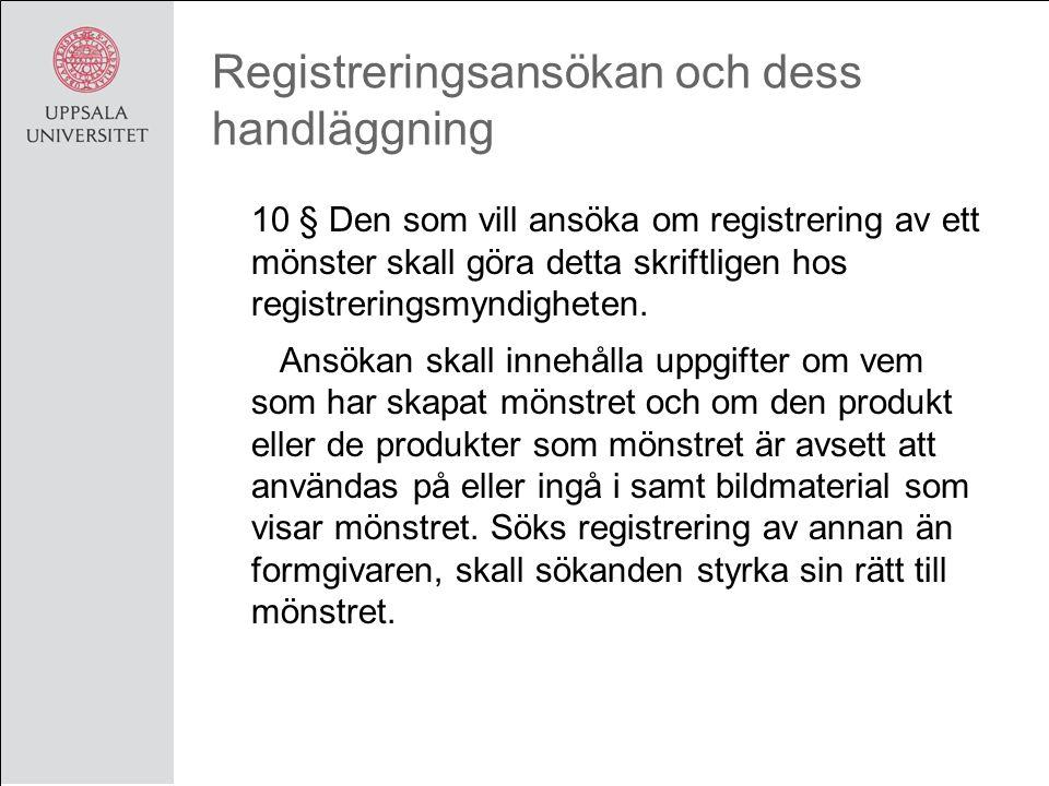 Registreringsansökan och dess handläggning 10 § Den som vill ansöka om registrering av ett mönster skall göra detta skriftligen hos registreringsmyndigheten.