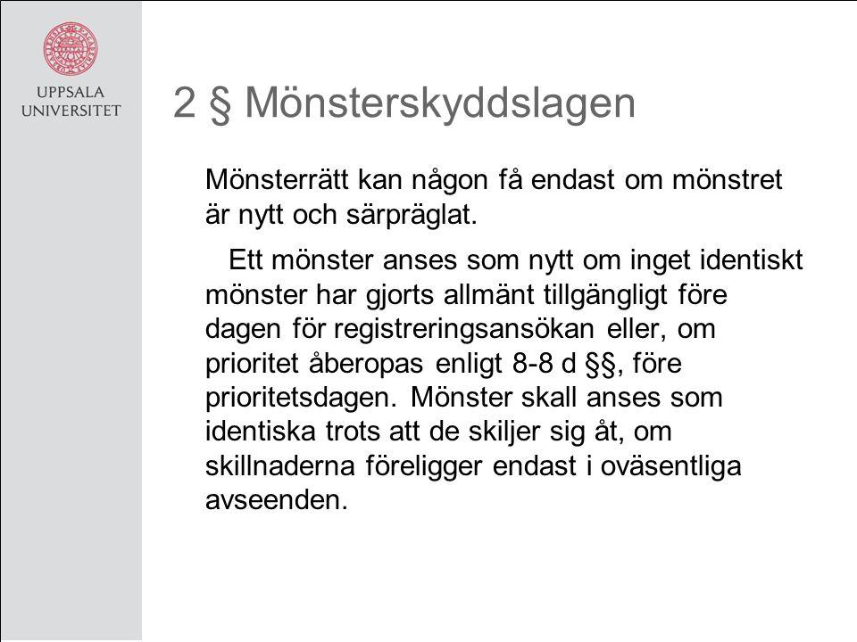 2 § Mönsterskyddslagen Mönsterrätt kan någon få endast om mönstret är nytt och särpräglat.