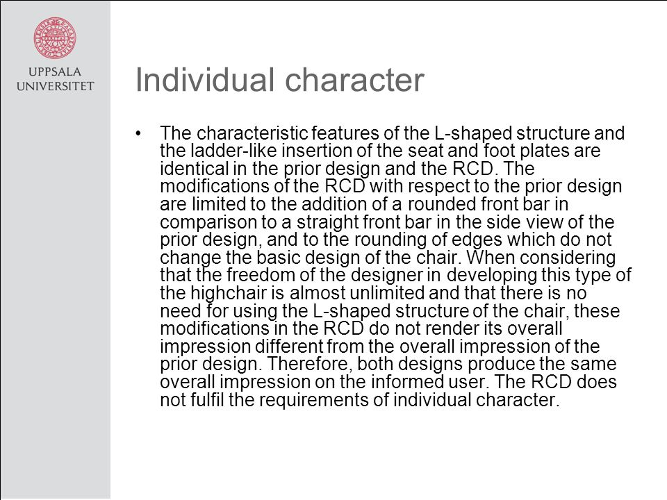 Individual character The characteristic features of the L-shaped structure and the ladder-like insertion of the seat and foot plates are identical in the prior design and the RCD.