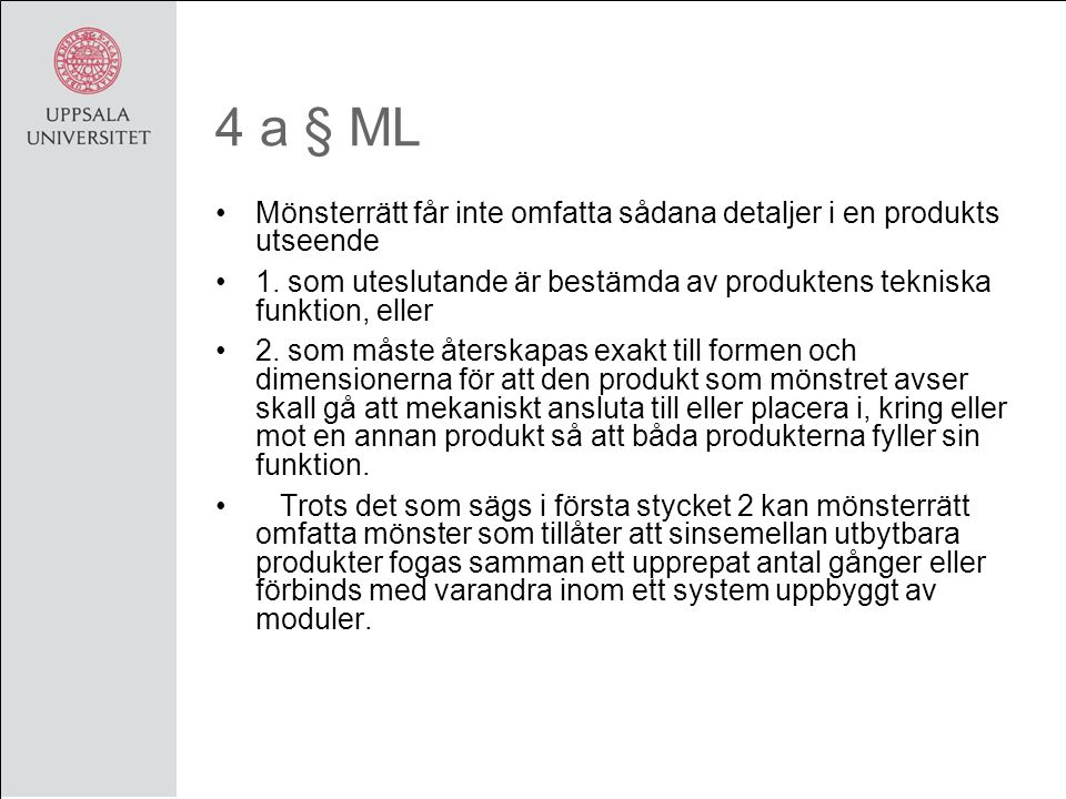 4 a § ML Mönsterrätt får inte omfatta sådana detaljer i en produkts utseende 1.