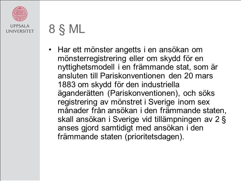 8 § ML Har ett mönster angetts i en ansökan om mönsterregistrering eller om skydd för en nyttighetsmodell i en främmande stat, som är ansluten till Pariskonventionen den 20 mars 1883 om skydd för den industriella äganderätten (Pariskonventionen), och söks registrering av mönstret i Sverige inom sex månader från ansökan i den främmande staten, skall ansökan i Sverige vid tillämpningen av 2 § anses gjord samtidigt med ansökan i den främmande staten (prioritetsdagen).