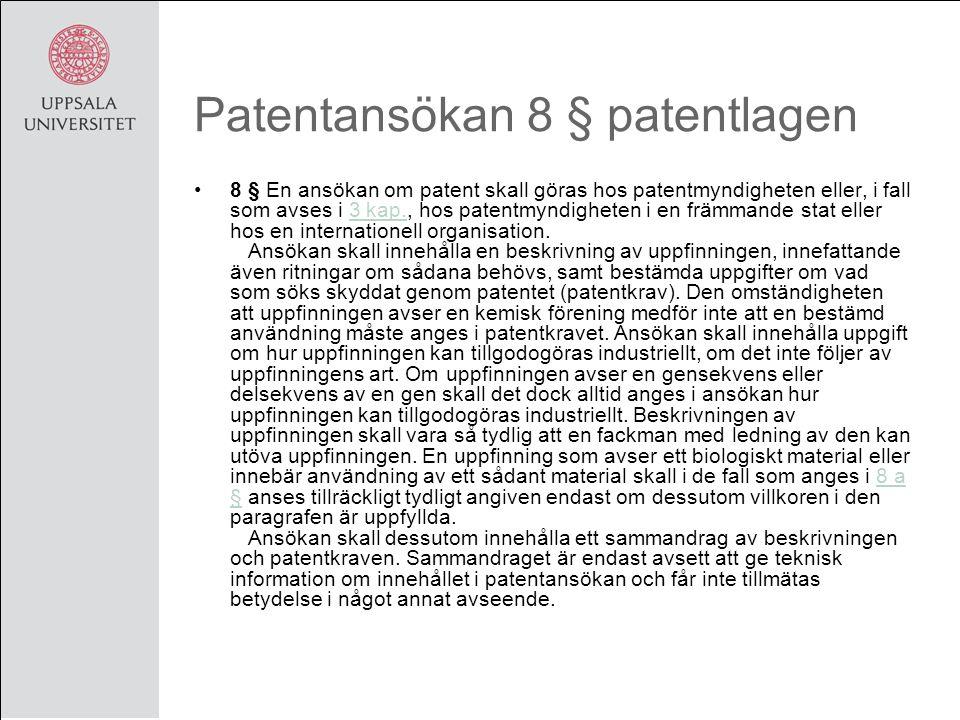 Patentansökan 8 § patentlagen 8 § En ansökan om patent skall göras hos patentmyndigheten eller, i fall som avses i 3 kap., hos patentmyndigheten i en främmande stat eller hos en internationell organisation.