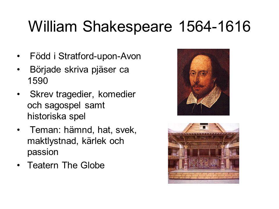 William Shakespeare 1564-1616 Född i Stratford-upon-Avon Började skriva pjäser ca 1590 Skrev tragedier, komedier och sagospel samt historiska spel Teman: hämnd, hat, svek, maktlystnad, kärlek och passion Teatern The Globe