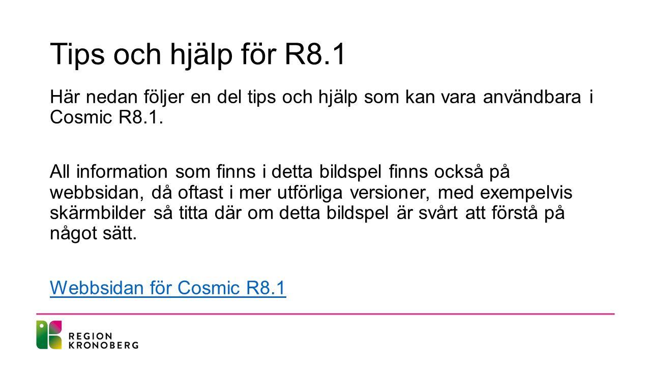 Tips och hjälp för R8.1 Här nedan följer en del tips och hjälp som kan vara användbara i Cosmic R8.1.