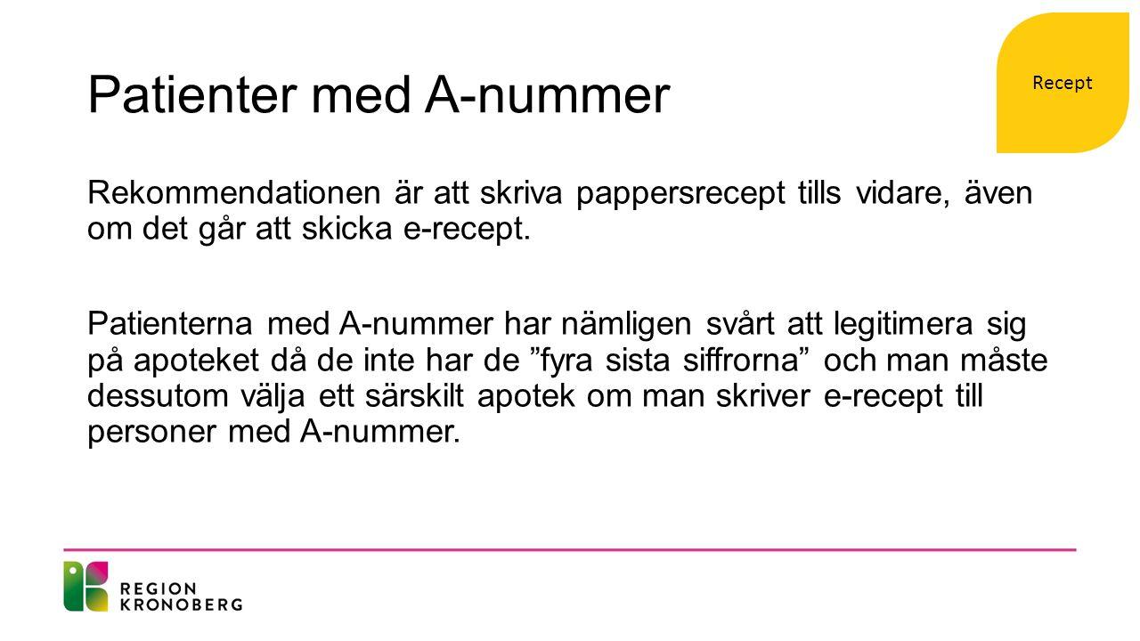 Patienter med A-nummer Rekommendationen är att skriva pappersrecept tills vidare, även om det går att skicka e-recept.